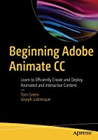 Beginning Adobe Animate CC: Learn to Efficiently Create and Deploy Animated and Interactive Content Front Cover