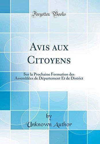 Avis Aux Citoyens: Sur La Prochaine Formation Des Assemblées de Département Et de District (Classic Reprint) (French Edition)