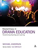 MasterClass in Drama Education : Transforming Teaching and Learning, Anderson, Michael, 1441185895