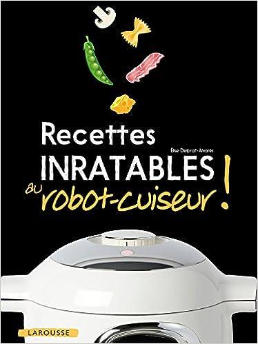 Amazon.fr , Recettes inratables au robot,cuiseur ! , Élise Delprat,Alvarès  , Livres