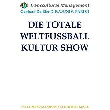 DIE TOTALE WELTFUSSBALL KULTUR SHOW  (German Edition)