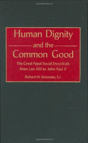 Human Dignity and the Common Good: The Great Papal Social Encyclicals from Leo XIII to John Paul II (Contributions to the Study of Religion,) Pdf