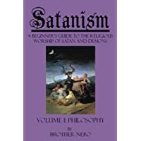 Satanism: A Beginner's Guide to the Religious Worship of Satan and Demons Volume I: Philosophy: Volume 1