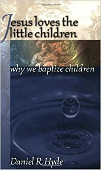 Book Jesus Loves the Little Children : Why We Baptize Children by Daniel R. Hyde (2006-11-06)