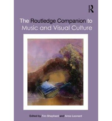 [(The Routledge Companion to Music and Visual Culture )] [Author: Tim Shephard] [Sep-2013]