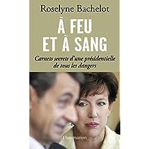À feu et à sang: Carnets secrets d'une présidentielle de tous les dangers (DOCS, TEMOIGNAG) (French Edition)