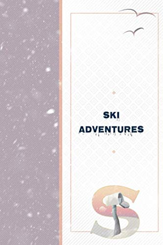 Ski Adventures S: My Ski Adventures Journal - Mountain and Trail Map Log - Ski Lift Schedule