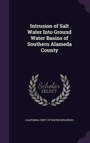 Download Intrusion of Salt Water Into Ground Water Basins of Southern Alameda County ebook