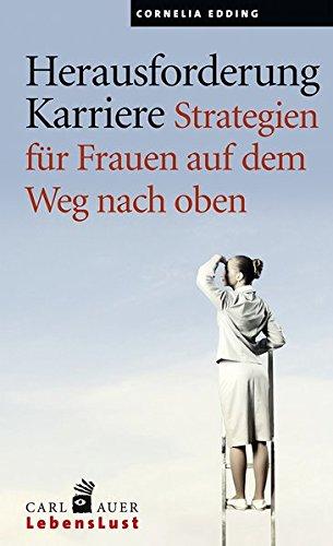 Herausforderung Karriere: Strategien für Frauen auf dem Weg nach oben (Carl-Auer Lebenslust)