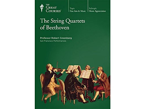The String Quartets of Beethoven by teaching company the great courses