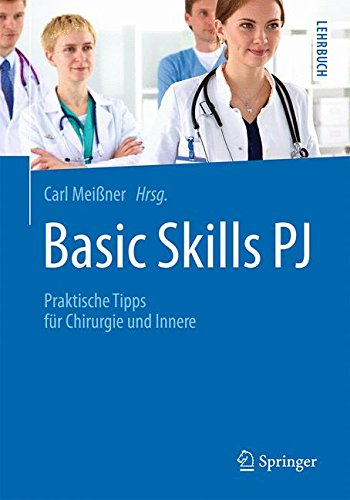Basic Skills PJ: Praktische Tipps für Chirurgie und Innere (Springer-Lehrbuch)