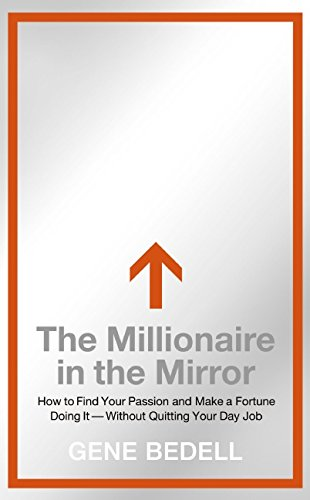 The Millionaire in the Mirror: How to Find Your Passion and Make a Fortune Doing It--Without Quitting Your Day Job PDF