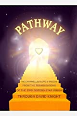 PATHWAY : The Channeled Love and Wisdom from the Trans-Leátions of the Two Sisters Star Group (Spiritual Guidance and Education Book 1) Kindle Edition