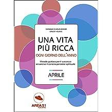 Una vita più ricca ogni giorno dell'anno. Aprile (Italian Edition)