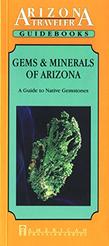Gems and Minerals of Arizona: A Guide to Arizona's Native Gemstones (American Traveler) (Arizona Traveler Guidebooks)