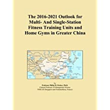 The 2016-2021 Outlook for Multi- And Single-Station Fitness Training Units and Home Gyms in Greater China