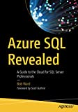 Azure SQL Revealed: A Guide to the Cloud for SQL
