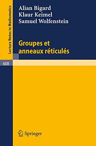 Groupes et anneaux reticules (Lecture Notes in Mathematics) (French Edition)