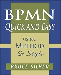 bpmn quick and easy using method and style process mapping guidelines and examples using the business process modeling standard bruce silver - Bpmn Book