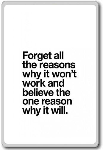 Forget All The Reasons Why It Won't Work And Believe… – motivational inspirational quotes fridge magnet