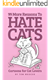 99 More Reasons to Hate Cats: Cartoons for Cat Lovers (99 Reasons Book 2)