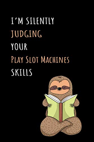 (I'm Silently Judging Your Play Slot Machines Skills: Blank Lined Notebook Journal With A Cute and Lazy Sloth Reading)