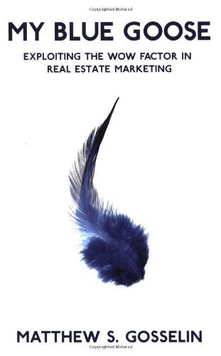 My Blue Goose, Exploiting The Wow Factor in Real Estate Marketing