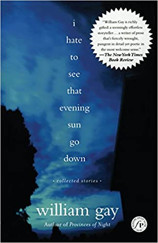 I hate to see that evening sun go down collected stories william gay 9780743242929 amazon com books