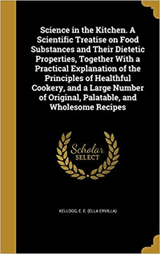 Book Science in the Kitchen. A Scientific Treatise on Food Substances and Their Dietetic Properties, Together With a Practical Explanation of the ... of Original, Palatable, and Wholesome Recipes