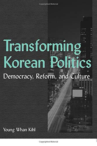 Transforming Korean Politics: Democracy, Reform, and Culture: Democracy, Reform, and Culture (East Gate Books)