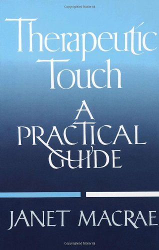 Therapeutic Touch: A Practical Guide