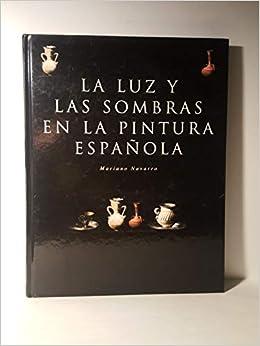 LA LUZ Y LAS SOMBRAS EN LA PINTURA ESPAÑOLA: Amazon.es: NAVARRO ...