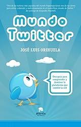 Mundo Twitter: Una guía para comprender y dominar la plataforma que cambió la red (Spanish Edition)