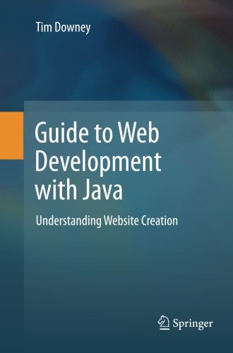 Guide to Web Development with Java: Understanding Website Creation by Springer