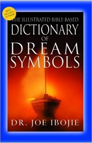 The Illustrated Bible Based Dictionary Of Dream Symbols Dr Joe