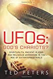 UFOs: God's Chariots?: Spirituality, Ancient Aliens, and Religious Yearnings in the Age of Extraterrestrials