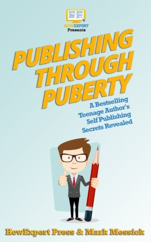 Publishing Through Puberty: A Bestselling Teenage Author's Self Publishing Secrets Revealed