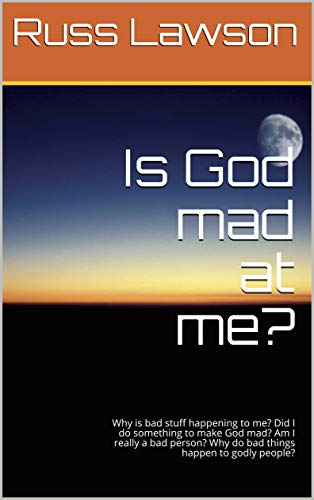 Is God mad at me?: Why is bad stuff happening to me? Did I do something to make God mad? Am I really a bad person? Why do bad things happen to godly people? by [Lawson, Russ]
