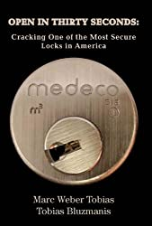 OPEN IN THIRTY SECONDS: Cracking One of the Most Secure Locks in America