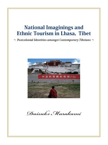 National Imaginings and Ethnic Tourism in Lhasa, Tibet: Postcolonial Identities Amongst Contemporary PDF