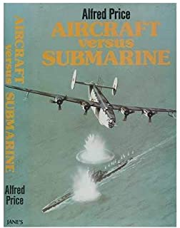 The Evolution of the Anti-Submarine Aircraft Aircraft Versus Submarines Third Edition 1912-1945