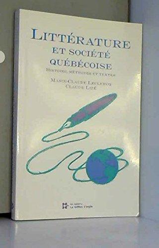 Litte?rature et socie?te? que?be?coise: Histoire, me?thodes et textes (French Edition)