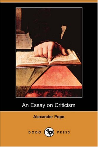alexander pope essay on criticism text This lesson will explore alexander pope's famous poem titled 'an essay on criticism' in an attempt to understand the importance, influence and.