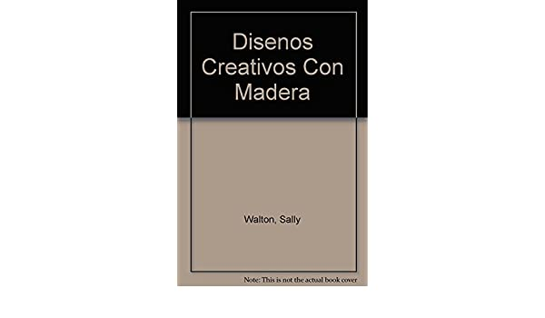 Disenos creativos con madera / Creative Designs in Wood (Spanish Edition): Stewart Walton, Sally Walton: 9788489920293: Amazon.com: Books