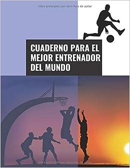 Cuaderno Para el Mejor Entrenador del Mundo: 110 Páginas para ...