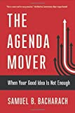 The Agenda Mover: When Your Good Idea Is Not Enough (The BLG Pragmatic Leadership Series)