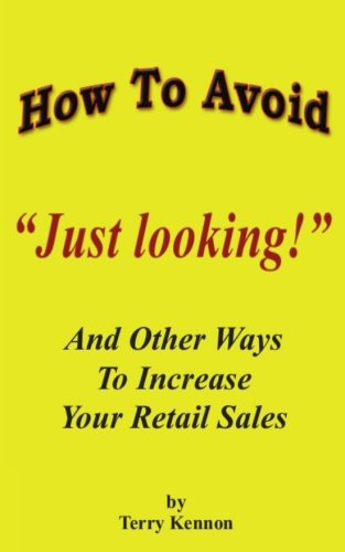 "How To Avoid ""Just Looking!"": And Other Ways To Increase Your Retail Sales ebook"