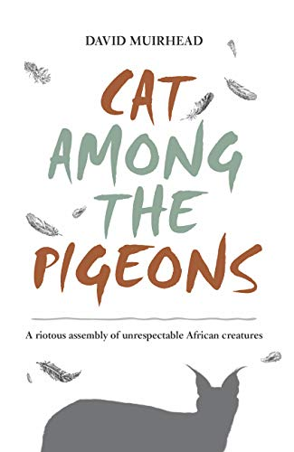 Cat Among the Pigeons: A riotous assembly of unrespectable African creatures