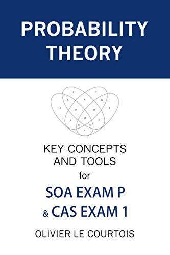 Probability Theory: Key Concepts and Tools for SOA Exam P & CAS Exam 1
