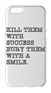 KILL THEM WITH SUCCESS BURY THEM WITH A SMILE. Iphone 6 plus case